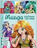 Manga zeichnen - aber richtig!: Von der Idee bis zur Colorierung am Computer