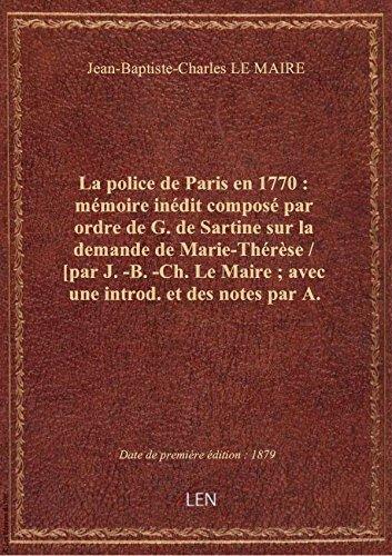 La police de Paris en 1770 : mémoire inédit composé par ordre de G. de Sartine sur la demande de Mar