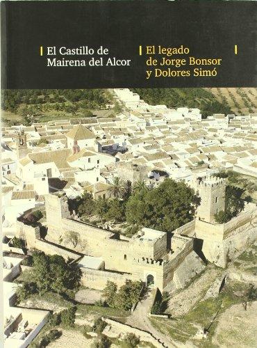 El castillo de Mairena del Alcor. El legado de Jorge Bonsor y Dolores Simó (Historia. Otras publicaciones)