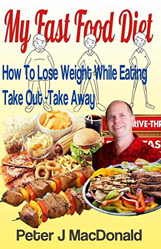 how-to-lose-weight-while-eating-take-out-takeaway-my-fast-food-diet-english-edition