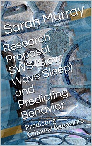 Research Proposal SWS (Slow Wave Sleep) and Predicting Behavior: Predicting Criminal Behaviors (Series1) (English Edition)