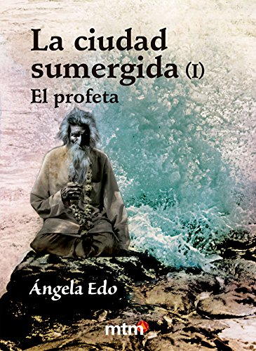 La ciudad sumergida 1: El profeta (Legado) por Ángela Edo