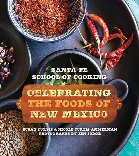 Santa Fe School of Cooking: Celebrating the Foods of New Mexico by Curtis, Susan D. (2015) Hardcover
