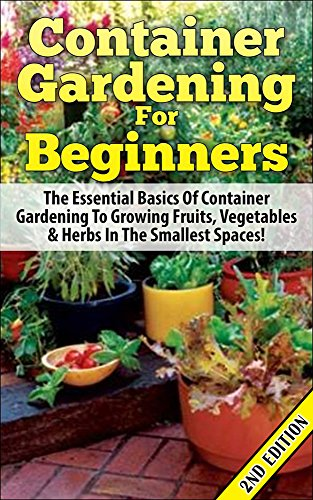container-gardening-for-beginners-2nd-edition-the-essential-basics-of-container-gardening-to-growing