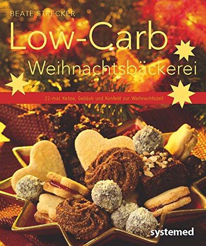 Low-Carb-Weihnachtsbäckerei: 20-mal Kekse, Gebäck und Kuchen zur Weihnachtszeit. (Küchenratgeberreihe)