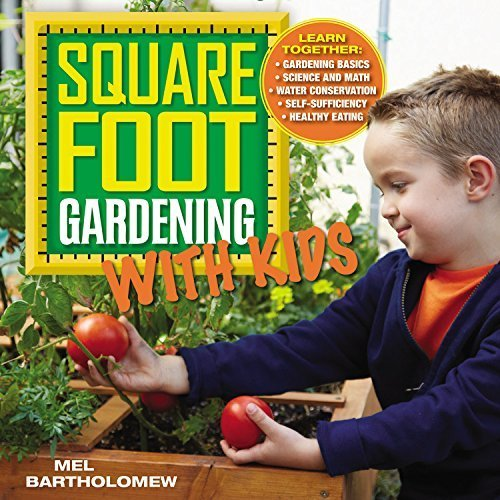 Square Foot Gardening with Kids: Learn Together: - Gardening Basics - Science and Math - Water Conservation - Self-sufficiency - Healthy Eating (All New Square Foot Gardening) by Bartholomew, Mel (2014) Flexibound