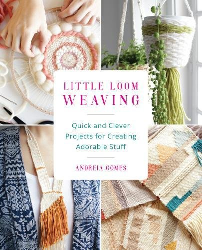 Little Loom Weaving: Quick and Clever Projects for Creating Adorable Stuff (Clever Stuff)