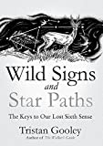 Wild Signs and Star Paths: 'A beautifully written almanac of tricks and tips that we've lost along the way' Observer