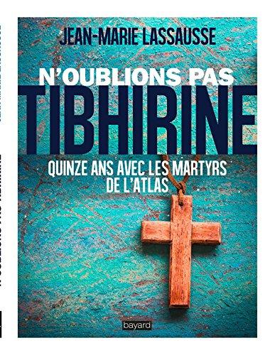 N'oublions pas Tibhirine ! par JEAN-MARIE LASSAUSSE