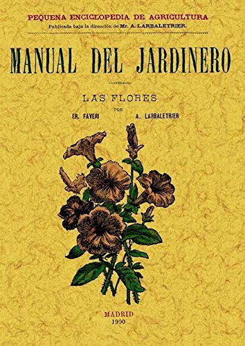 Manual del jardinero. Las flores par E. Faveri