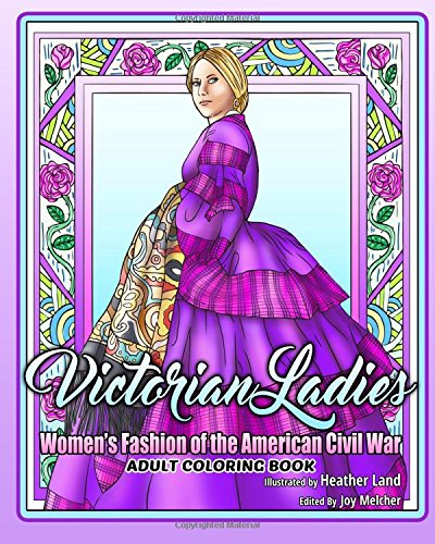 Victorian Ladies Adult Coloring Book: Women's Fashion of the American Civil War Era por Heather Land