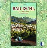 Bad Ischl - K. u. k. Sehnsuchtsort im Salzkammergut (K.u.k. Sehnsuchtsorte)
