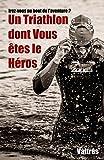 Un Triathlon dont Vous êtes le Héros (French Edition)