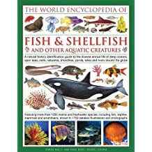 The Illlustrated Encyclopedia of Fish & Shellfish of the World: A Natural History Identification Guide to the Diverse Animal Life of Deep Oceans, Open ... Rivers Around the Globe (World Encyclopedia)
