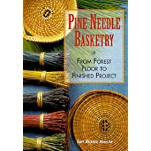 Pine Needle Basketry: From Forest Floor to Finished Project by Judy Mallow (1997-06-30)