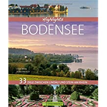 Highlights Bodensee: 33 Ziele zwischen Lindau und Stein am Rhein