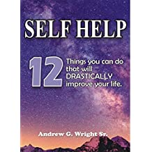 SELF HELP: 12 Things You Can Do That Will Drastically Improve Your Life: Self Help Book of 12 Strategies to spirituality, self esteem, and personal growth! (English Edition)
