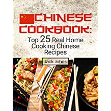 Chinese Cookbook: Top 25 Real Home Cooking Chinese Recipes (English Edition)