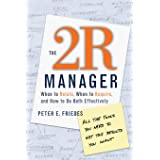 The 2R Manager: When to Relate, When to Require, and How to Do Both Effectively (Jossey Bass Business & Management Series)