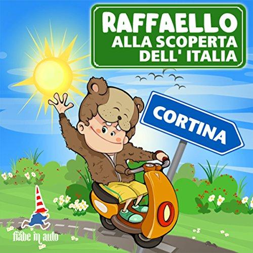 Raffaello alla scoperta dell'Italia - Cortina. Un Criceto a Cortina  Audiolibri