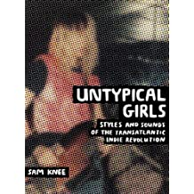 Untypical Girls: Crashing through female fashions and noise of the transatlantic independent rock scenes 1978-93