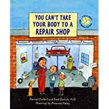 You Can't Take Your Body to a Repair Shop: A Book About What Makes You Sick by Fred Ehrlich (2004-08-26)