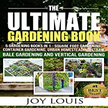 Ultimate Gardening Book: 5 Gardening Books in 1: Square Foot Gardening, Container Gardening, Urban Homesteading, Straw Bale Gardening, Vertical Gardening