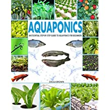 Aquaponics: An Essential Step-by-Step Guide to Aquaponics for Beginners (English Edition)