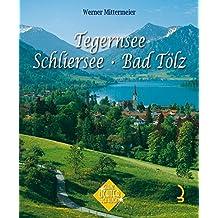Tegernsee - Schliersee - Bad Tölz (Glanzlichter der Alpen)