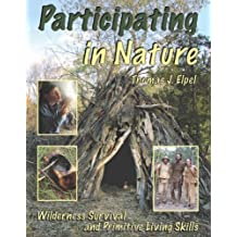 Participating in Nature: Wilderness Survival and Primitive Living Skills by Thomas J. Elpel (2009-03-01)