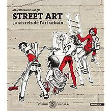 Street Art - 50 secrets de l'art urbain