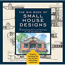 Big Book of Small House Designs: 75 Award-Winning Plans for Your Dream House, 1,250 Square Feet or Less (English Edition)