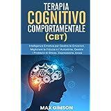 TERAPIA COGNITIVO COMPORTAMENTALE (CBT): Intelligenza Emotiva per Gestire le Emozioni, Migliorare la Fiducia e l' Autostima,