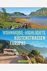 Wohnmobilreiseführer Europa: Wohnmobil-Highlights Küstenstraßen Europas. Traumziele am Meer. Mit Etappenübersichten und Detailkarten sowie Sightseeing- und Stellplatztipps. Gebundene Ausgabe