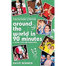 Around the World in 90 Minutes: (Plus Extra Time and Penalties)