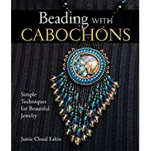 Beading with Cabochons: Simple Techniques for Beautiful Jewelry: Simple Techniques for Beautiful Jewellery (Lark Jewelry Books)