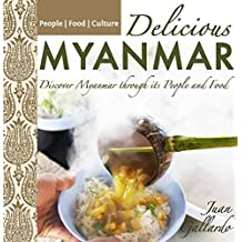 Delicious Myanmar: Discover Myanmar through its People and Food (English Edition)