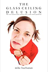 The Glass Ceiling Delusion (the Real Reasons More Women Don't Reach Senior Positions) Paperback