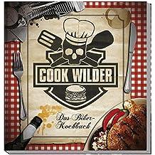 Cook Wilder: Das neue Biker-Kochbuch (Cook Wild / Die Biker-Kochbücher)