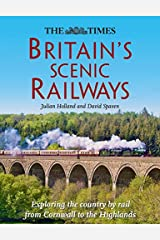Britain's Scenic Railways: Exploring the country by rail from Cornwall to the Highlands Hardcover
