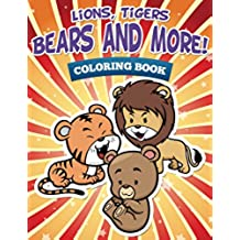Lions, Tigers, Bears and More! Coloring Book: Coloring Books for Kids (Art Book Series)