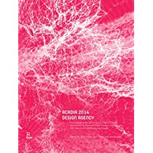 ACADIA 2014 Design Agency: Proceedings of the 34th Annual Conference of the Association for Computer Aided Design in Architecture