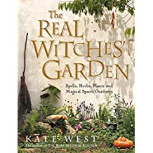 The Real Witches' Garden: Spells,Herbs, Plants and Magical Spaces Outdoors