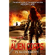 The Alien Corps: Book One in The Adventures of the Space Heroine Hickory Lace (English Edition)