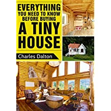 Tiny Houses: Everything You Need to Know before Buying a Tiny House (Tiny Houses, Tiny House Living, Tiny Homes, Tiny House) (English Edition)