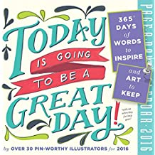 Today Is Going to Be a Great Day!: 365 Days of Words to Inspire and Art to Keep (2016 Calendar)