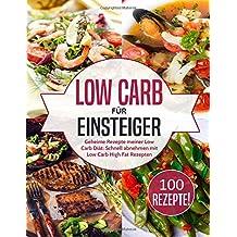 Low Carb für Einsteiger: Geheime Rezepte meiner Low Carb Diät: Schnell abnehmen mit Low Carb High Fat Rezepten