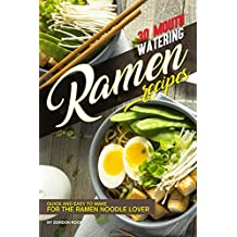 30 Mouth-Watering Ramen Recipes: Quick and Easy to Make for the Ramen Noodle Lover (English Edition)