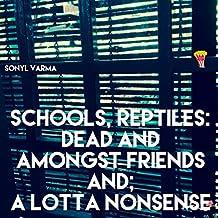 Schools, reptiles: dead and amongst friends and; a lotta nonsense  (PopKorn Press Book 74) (English Edition)