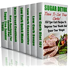 Sugar Detox: Time To Cut Your Carbs! 150 Low Carb Recipes To Improve Your Health And Lower Your Weight (English Edition)